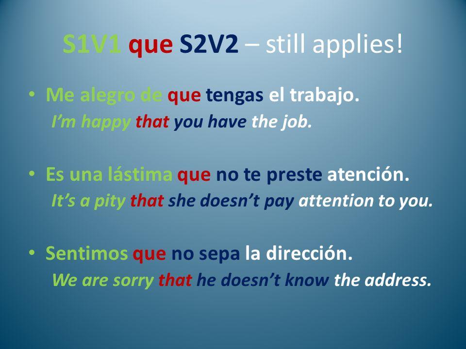 S1V1 que S2V2 – still applies! Me alegro de que tengas el trabajo. Im happy that you have the job. Es una lástima que no te preste atención. Its a pit