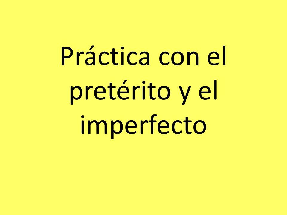 Práctica con el pretérito y el imperfecto
