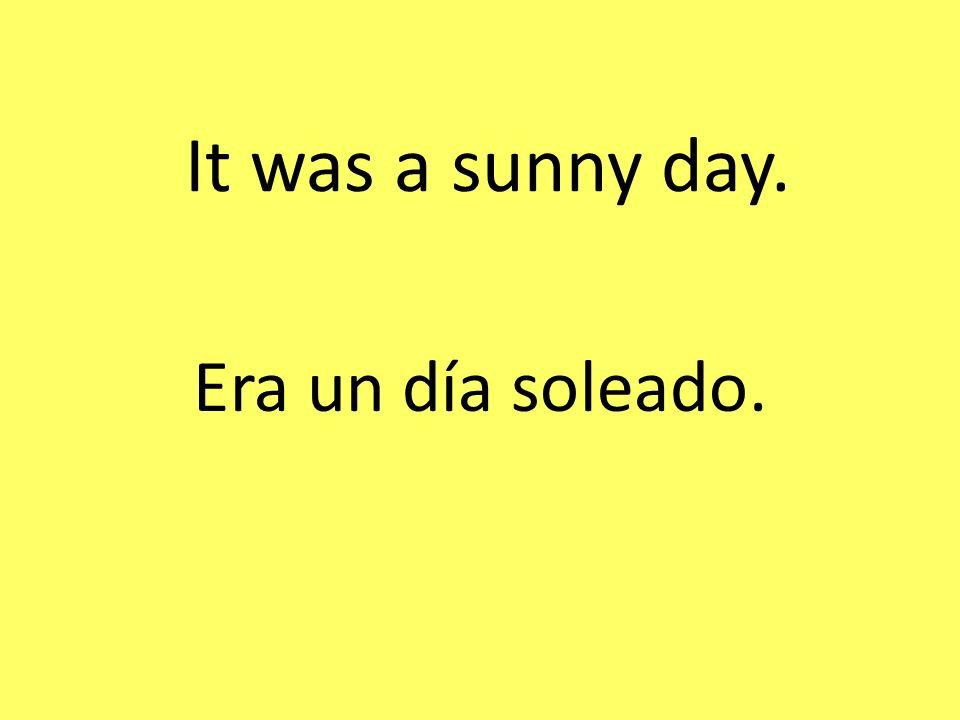 It was a sunny day. Era un día soleado.