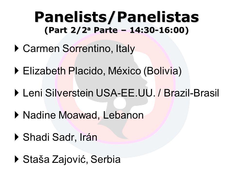 Panelists/Panelistas (Part 2/2 a Parte – 14:30-16:00) Carmen Sorrentino, Italy Elizabeth Placido, México (Bolivia) Leni Silverstein USA-EE.UU.