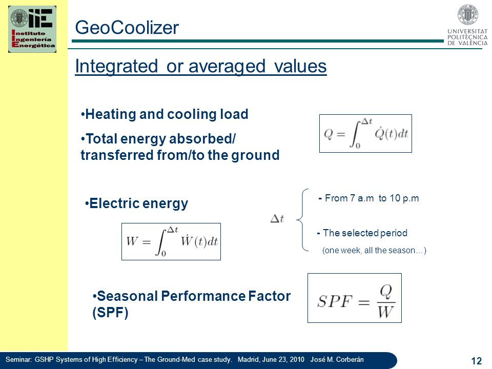 Integrated or averaged values 12 Electric energy - From 7 a.m to 10 p.m - The selected period (one week, all the season…) Seasonal Performance Factor