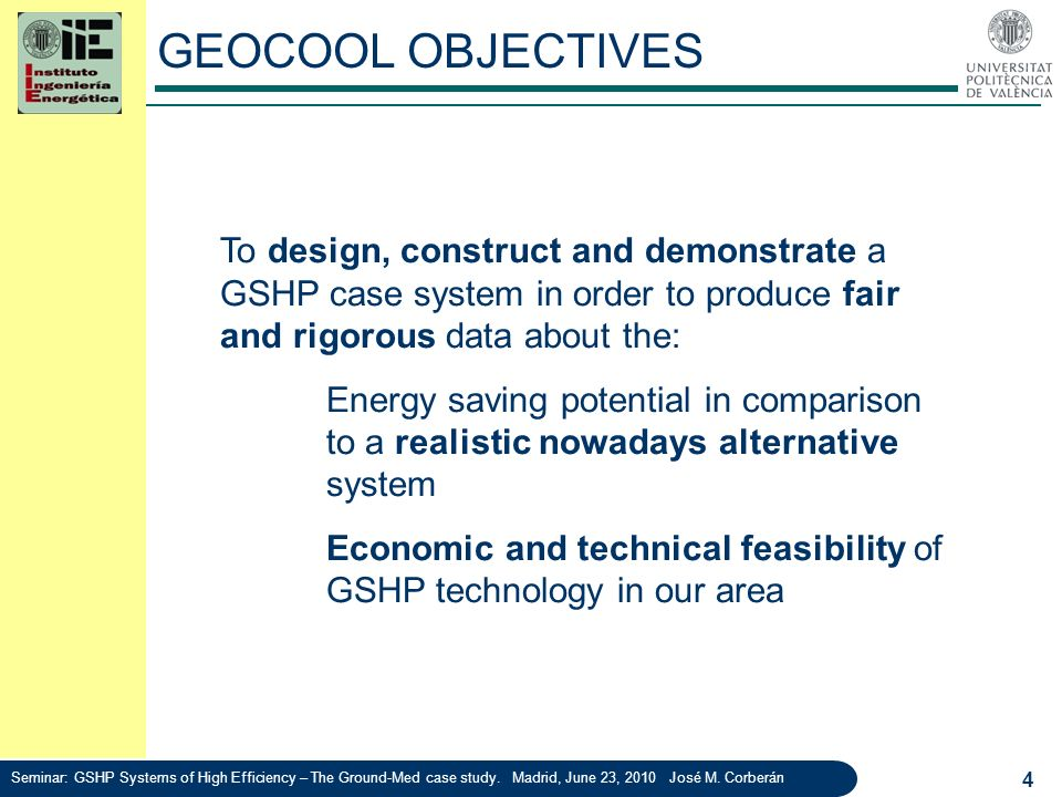 4 GEOCOOL OBJECTIVES To design, construct and demonstrate a GSHP case system in order to produce fair and rigorous data about the: Energy saving poten