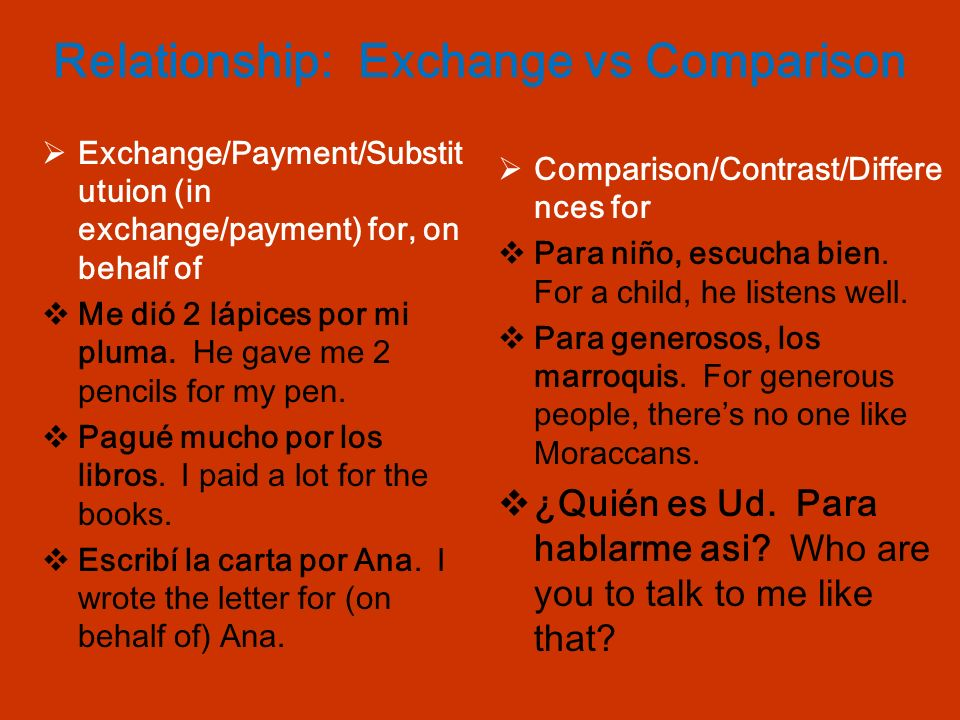 Relationship: Exchange vs Comparison Exchange/Payment/Substit utuion (in exchange/payment) for, on behalf of Me dió 2 lápices por mi pluma.