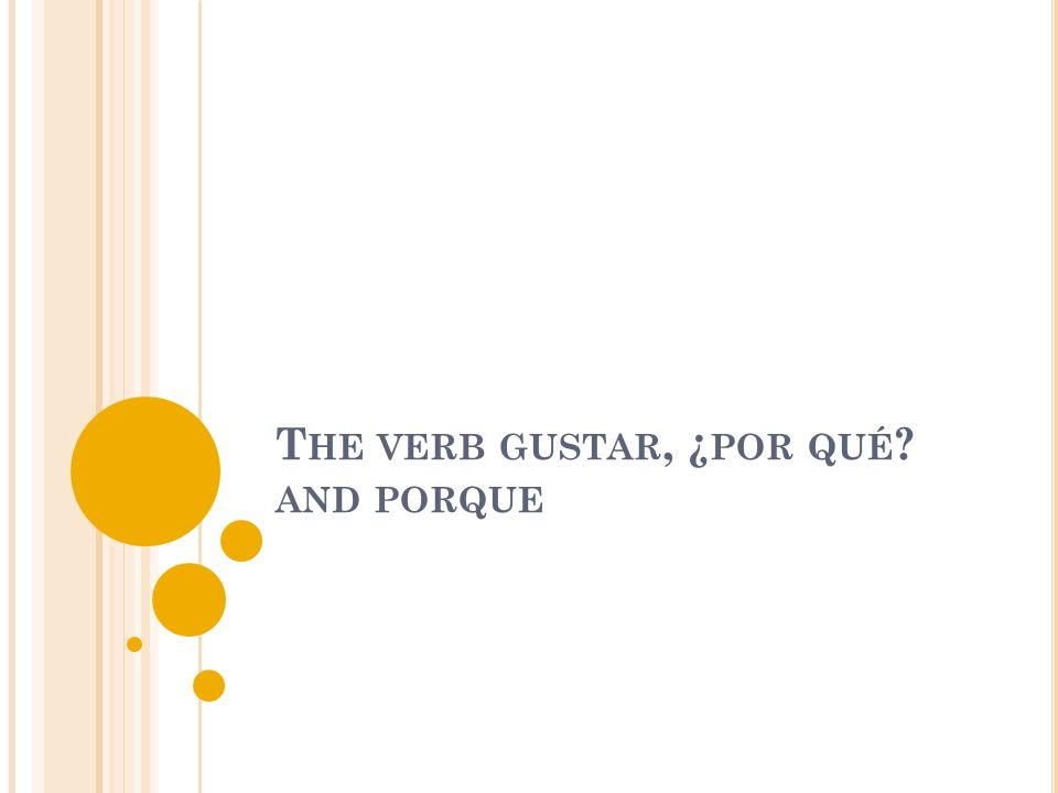 T HE VERB GUSTAR Use the verb gustar to say what people like.