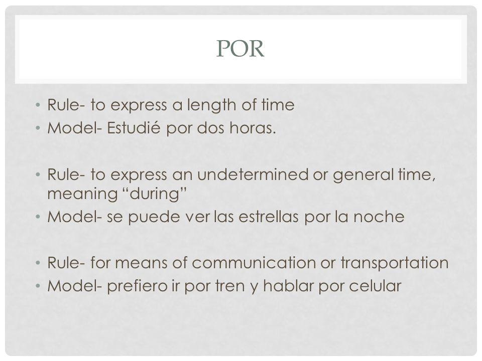 POR Rule- to express a length of time Model- Estudié por dos horas.