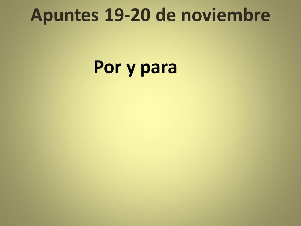Apuntes 19-20 de noviembre Por y para