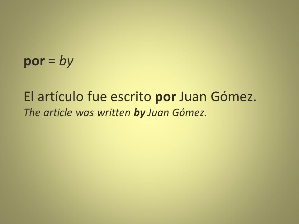 por = by El artículo fue escrito por Juan Gómez. The article was written by Juan Gómez.