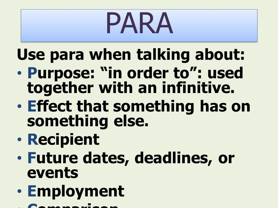 Use para when talking about: Purpose: in order to: used together with an infinitive.