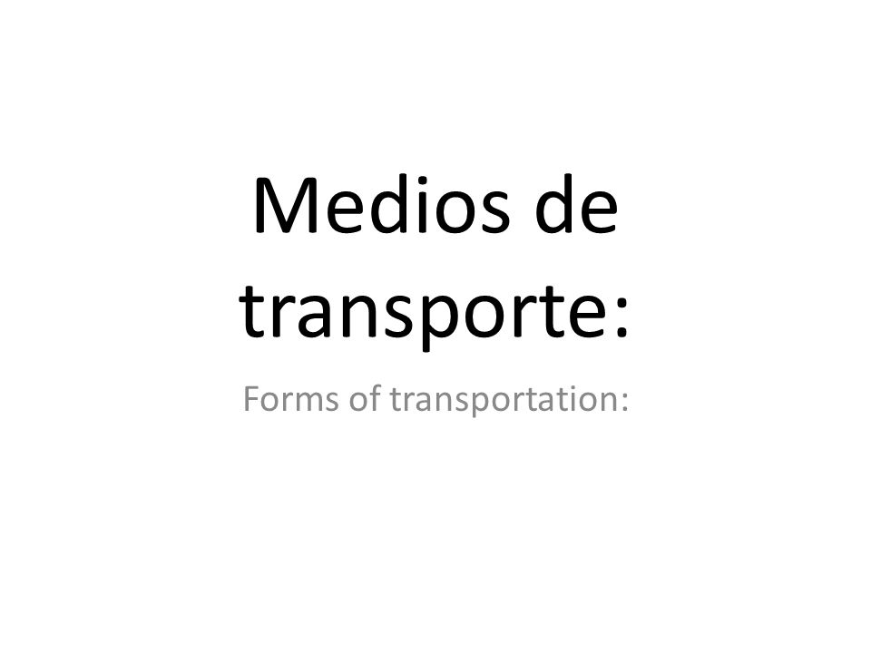 Medios de transporte: Forms of transportation: