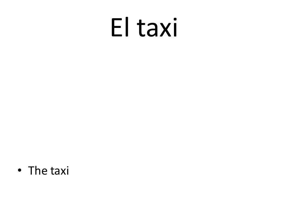 El taxi The taxi