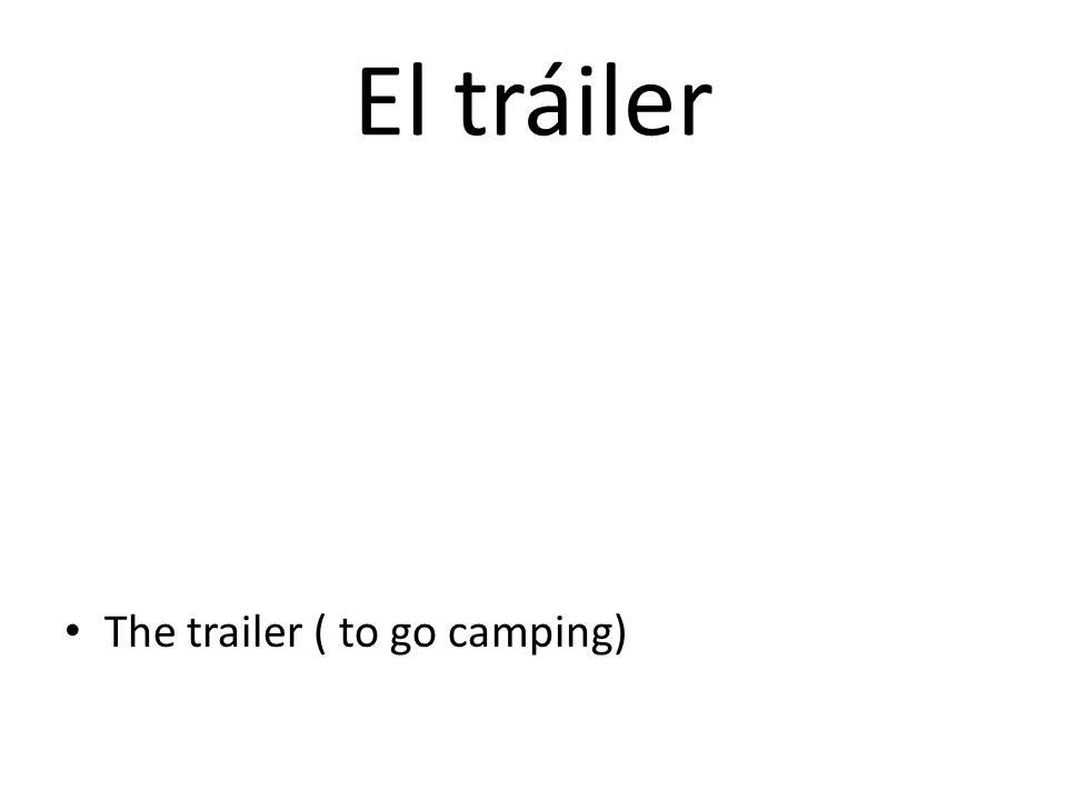 El tráiler The trailer ( to go camping)