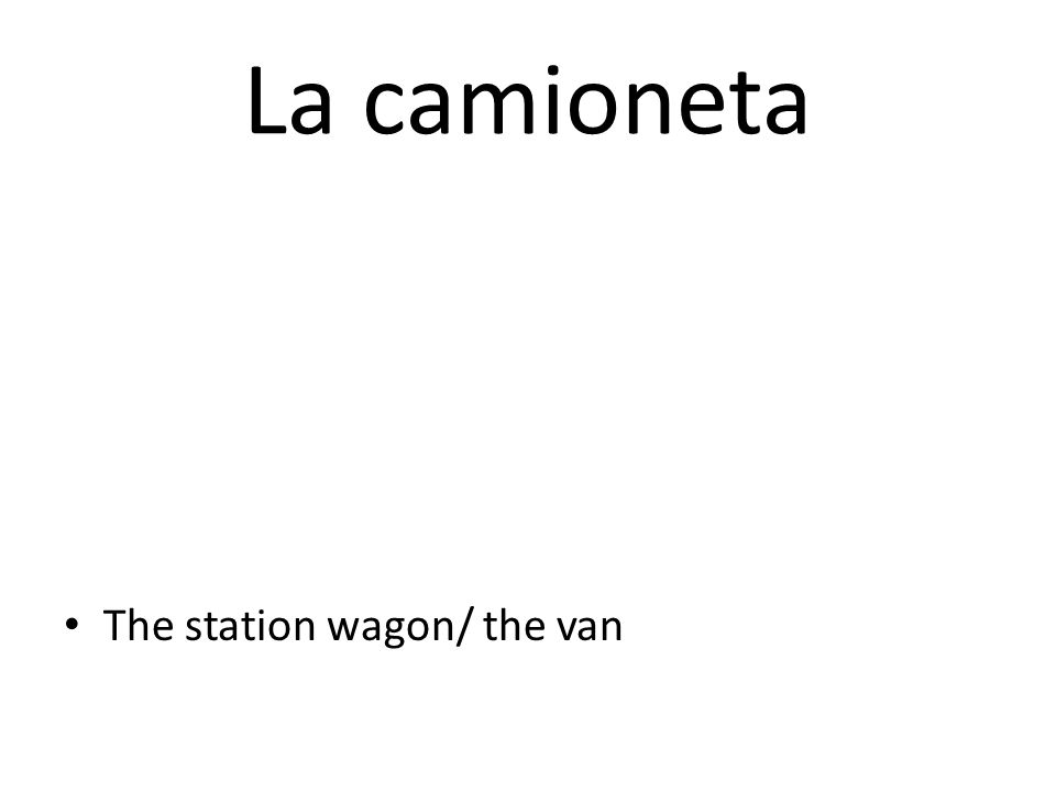 La camioneta The station wagon/ the van