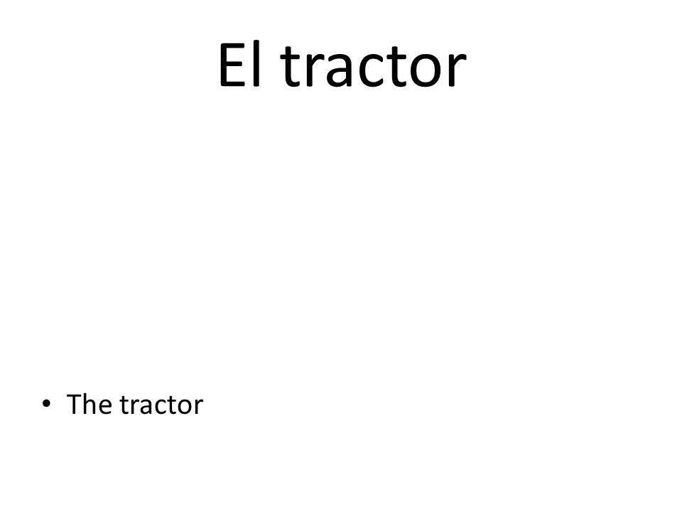 El tractor The tractor
