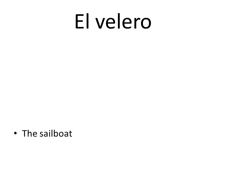 El velero The sailboat