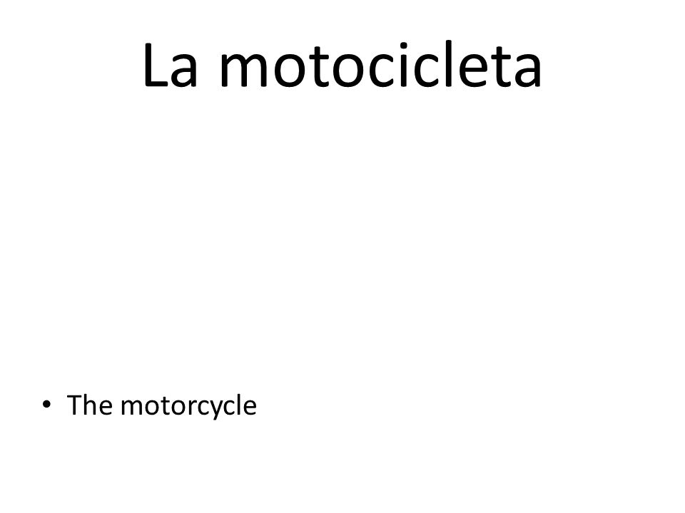 La motocicleta The motorcycle