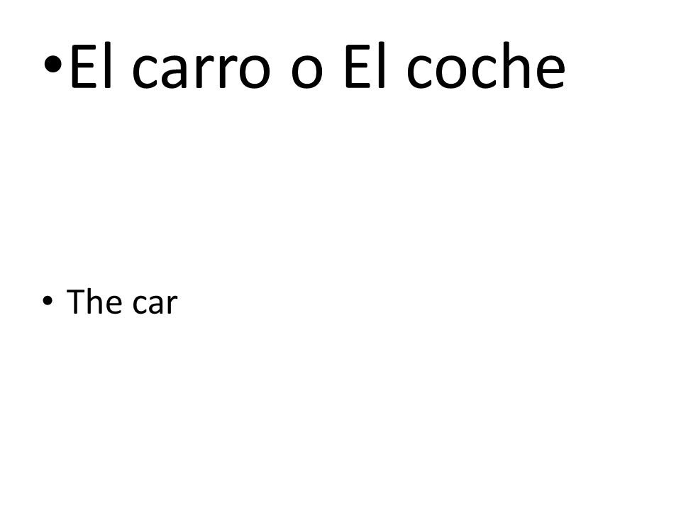 El carro o El coche The car