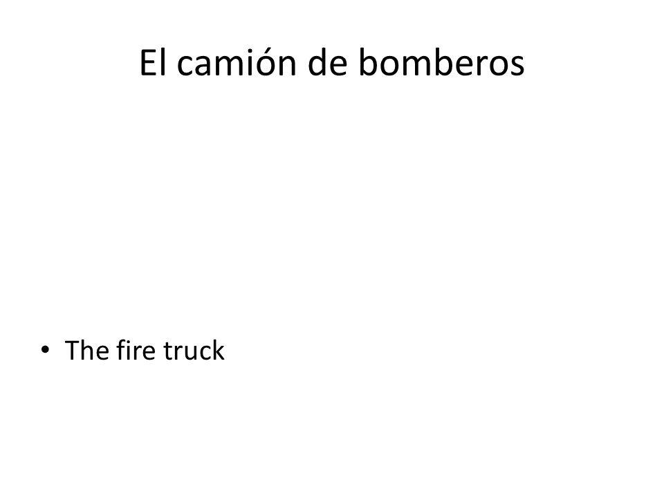 El camión de bomberos The fire truck