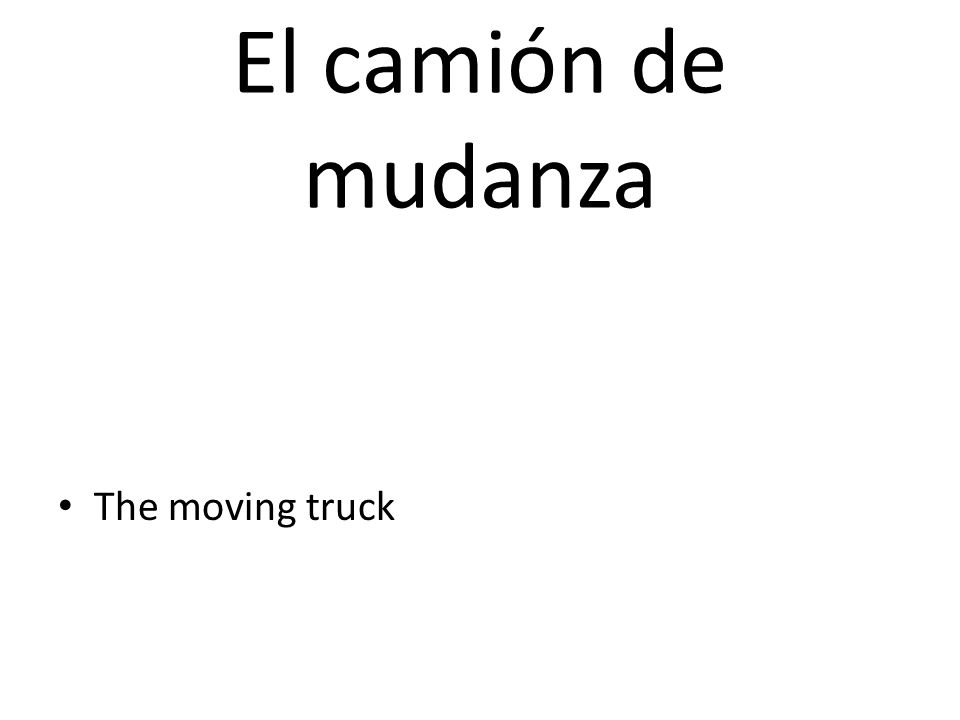 El camión de mudanza The moving truck