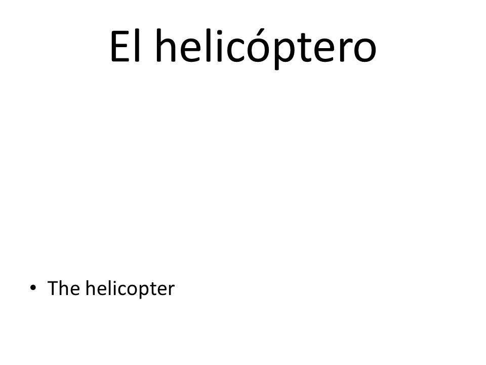 El helicóptero The helicopter