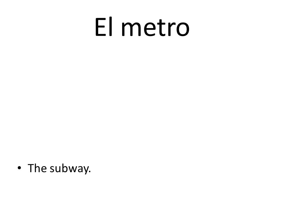 El metro The subway.