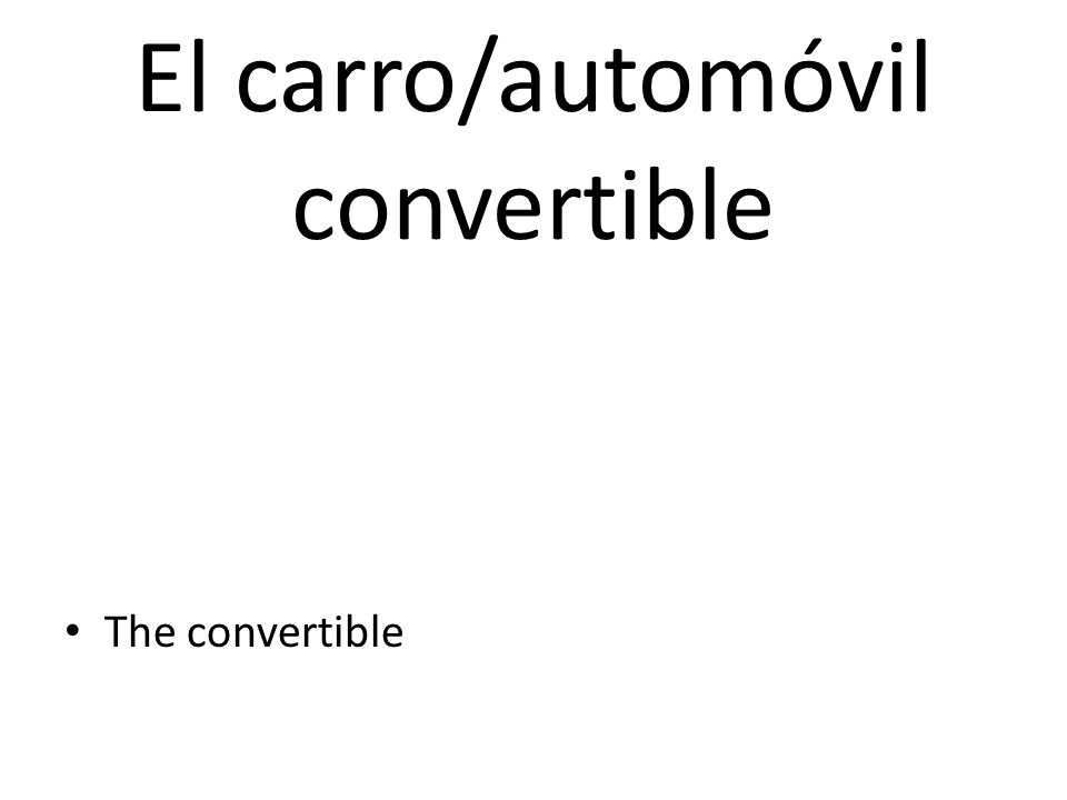 El carro/automóvil convertible The convertible