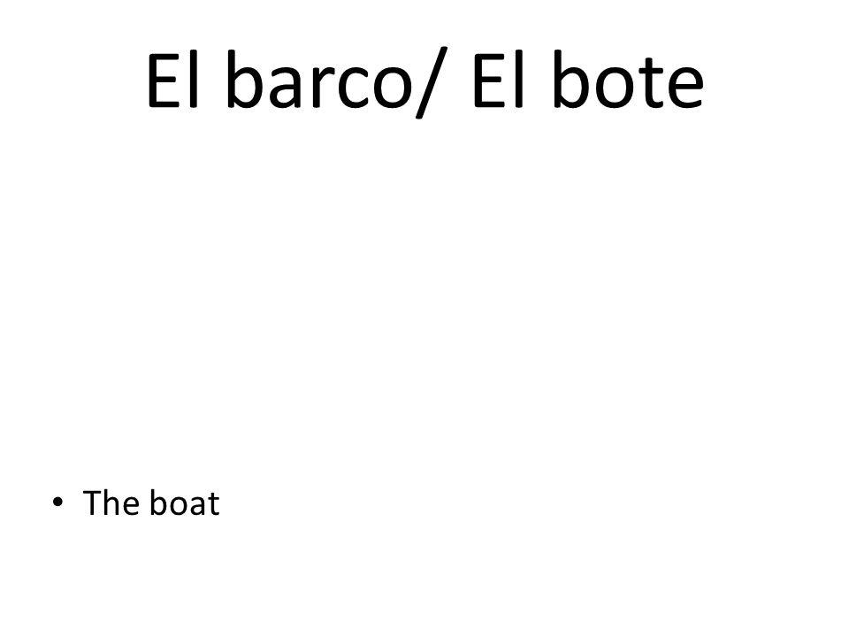 El barco/ El bote The boat