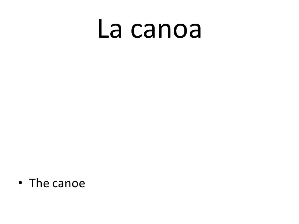 La canoa The canoe