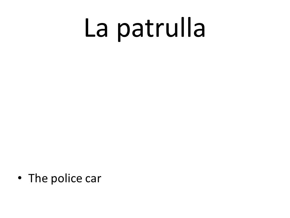 La patrulla The police car