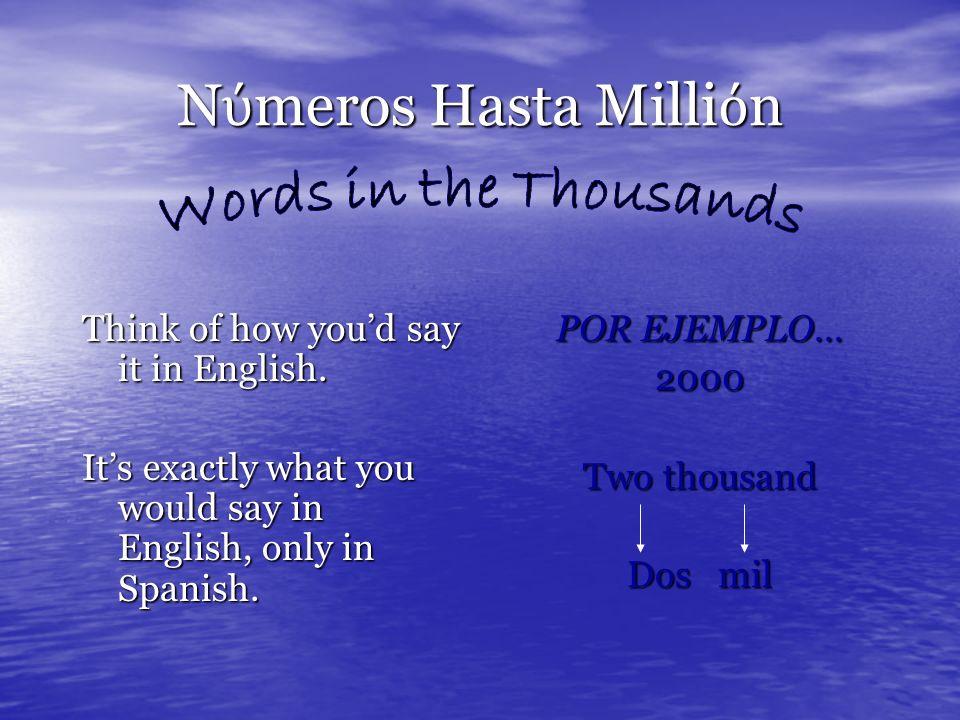 N meros Hasta Milli n 100=Cien 900=Novecientos 200=Doscientos 1000=Mil 300=Trescientos 2000=Dos Mil 400=Cuatrocientos 5000=Cinco Mil 500=Quinientos 90