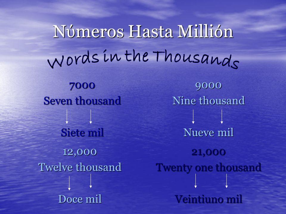 N meros Hasta Milli n 7000 Seven thousand Siete mil 9000 Nine thousand Nueve mil 12,000 Twelve thousand Doce mil 21,000 Twenty one thousand Veintiuno mil