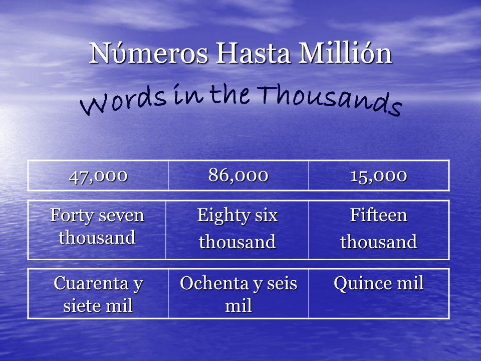N meros Hasta Milli n 5,110,284 Five million one hundred ten thousand two hundred eighty four Cinco millónes ciento diez mil doscientos ochenta y cuatro