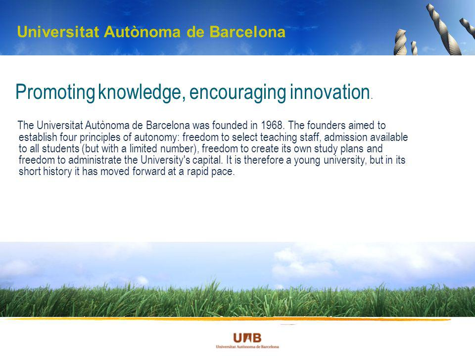 Universitat Autònoma de Barcelona Promoting knowledge, encouraging innovation. The Universitat Autònoma de Barcelona was founded in 1968. The founders