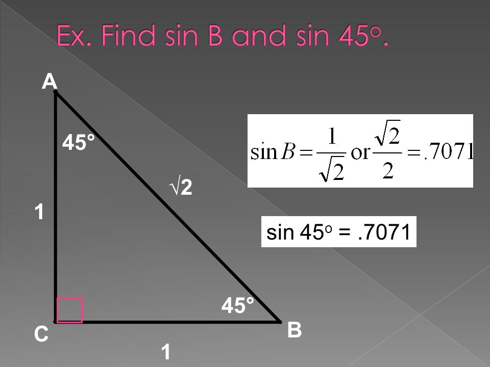 45° A B C 1 1 sin 45 o =.7071 2