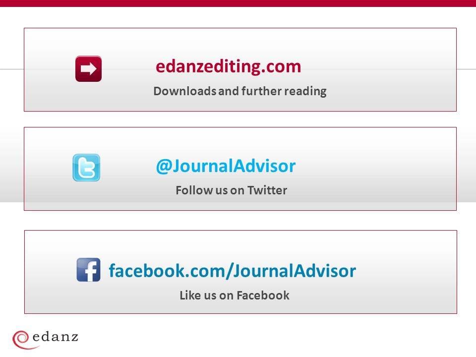 Follow us on Twitter @JournalAdvisor Downloads and further reading edanzediting.com Like us on Facebook facebook.com/JournalAdvisor