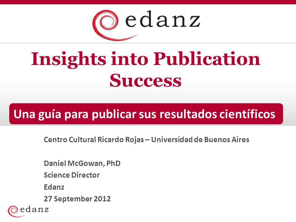 Insights into Publication Success Centro Cultural Ricardo Rojas – Universidad de Buenos Aires Daniel McGowan, PhD Science Director Edanz 27 September