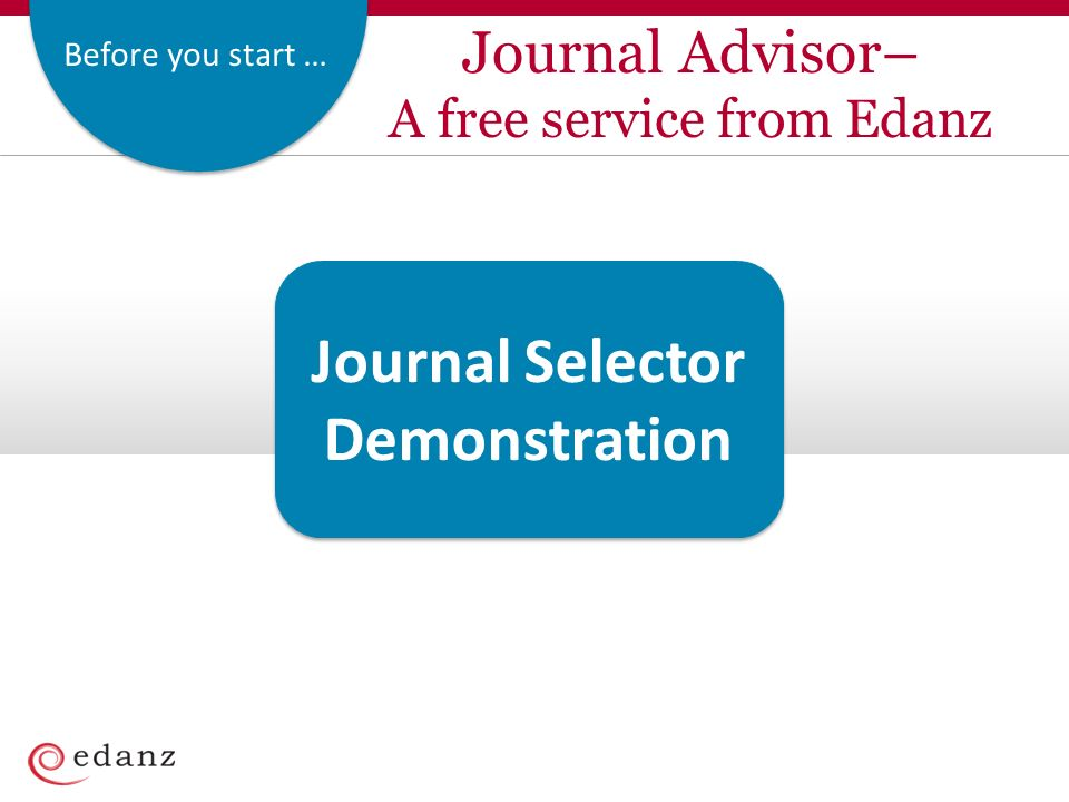 Before you start … Journal Advisor– A free service from Edanz Journal Selector Demonstration