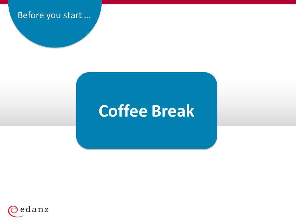 Before you start … Coffee Break
