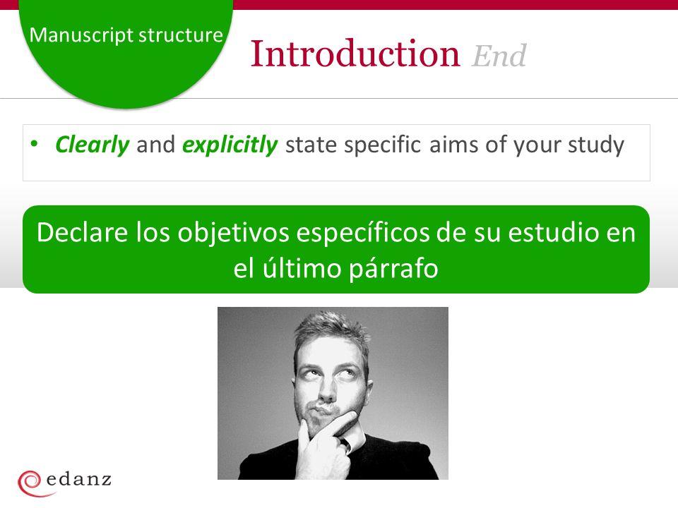Manuscript structure Introduction End Clearly and explicitly state specific aims of your study Declare los objetivos específicos de su estudio en el ú