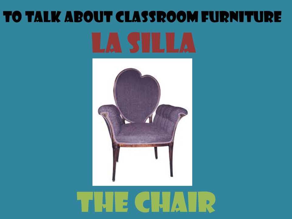 To talk about classroom furniture LA silla the chair