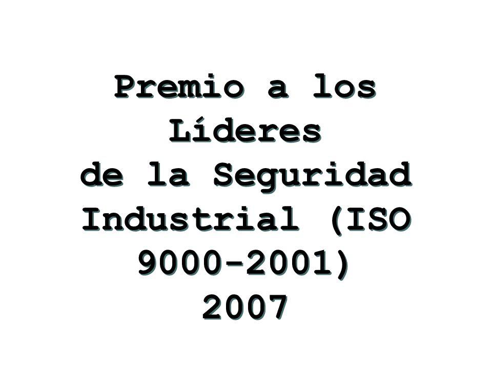 Premio a los Líderes de la Seguridad Industrial (ISO 9000-2001) 2007 Premio a los Líderes de la Seguridad Industrial (ISO 9000-2001) 2007