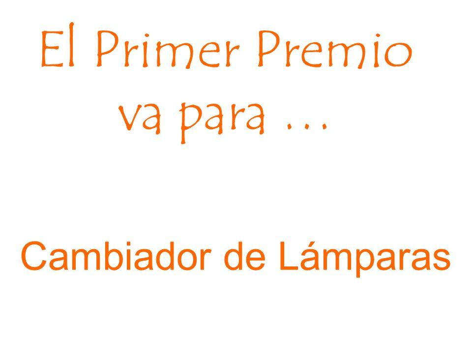 El Primer Premio va para … Cambiador de Lámparas
