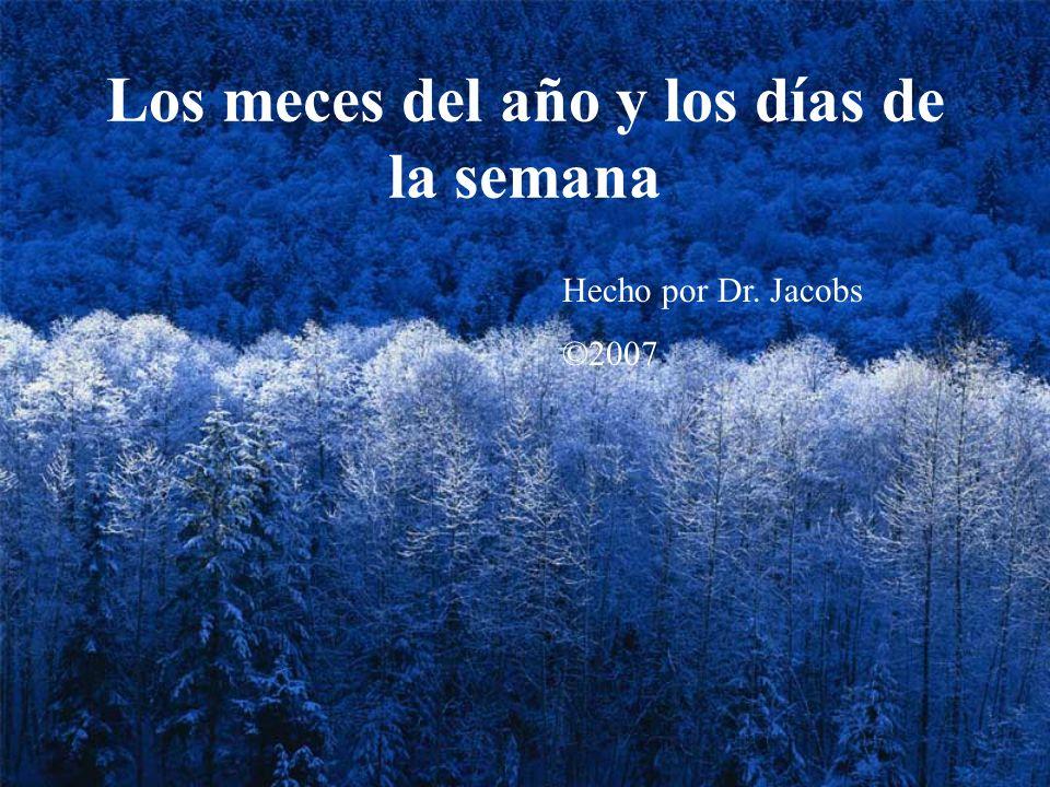 Los meces del año y los días de la semana Hecho por Dr. Jacobs ©2007