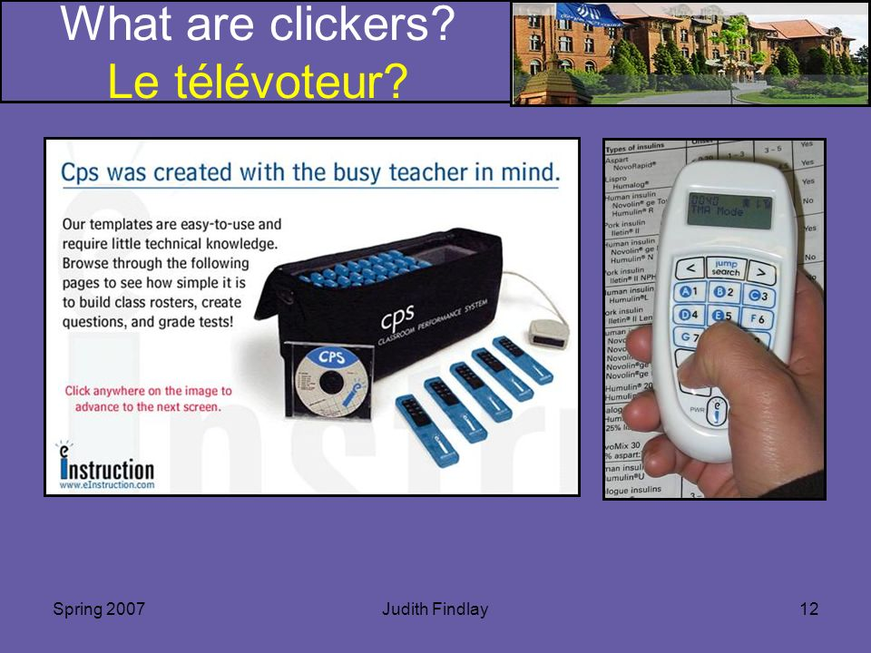 Spring 2007Judith Findlay12 What are clickers Le télévoteur