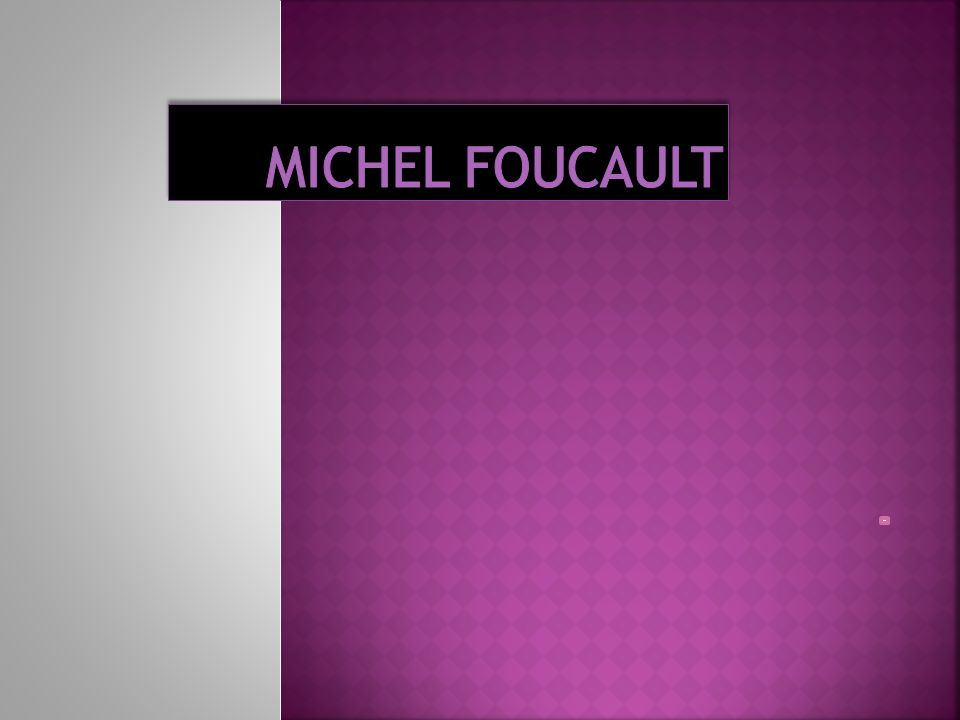 Références: www.michel-foucault-archives.org http://www.evene.fr/celebre/biographie/michel-foucault- 1520.php?citations http://elodie.delcambre.over-b