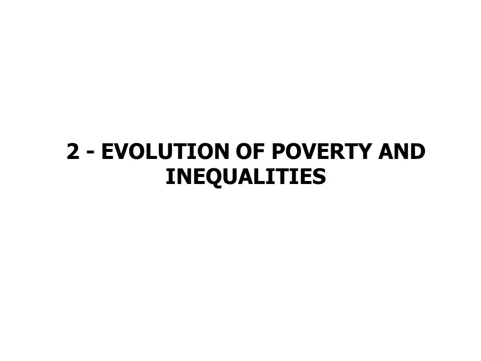 2 - EVOLUTION OF POVERTY AND INEQUALITIES