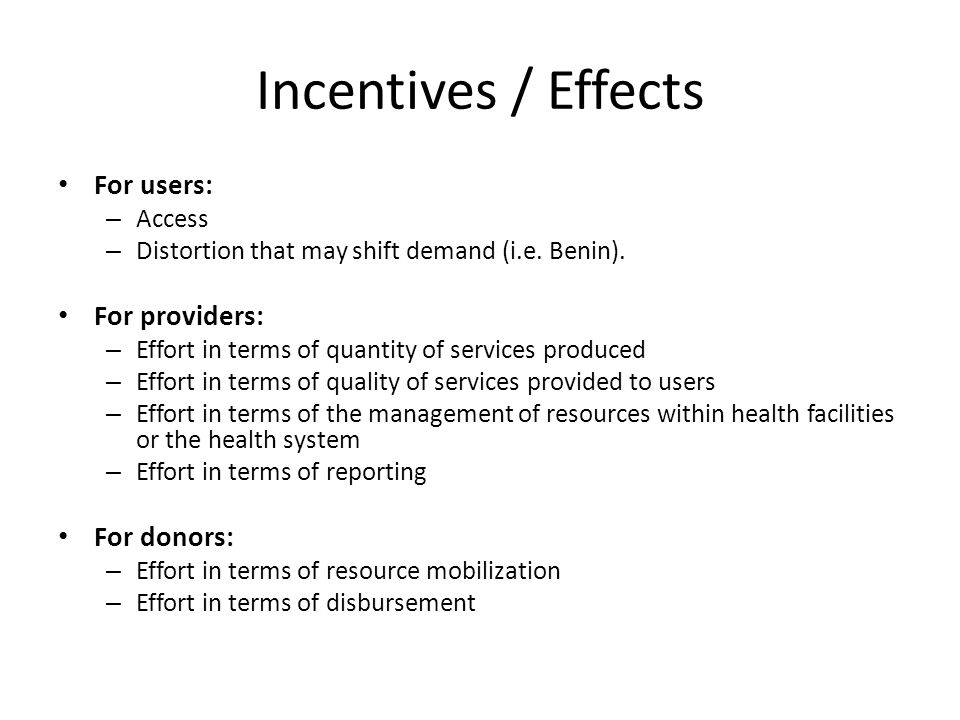 Incentives / Effects For users: – Access – Distortion that may shift demand (i.e.