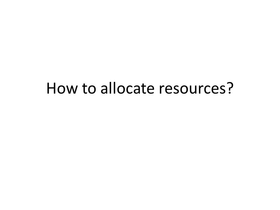 How to allocate resources?