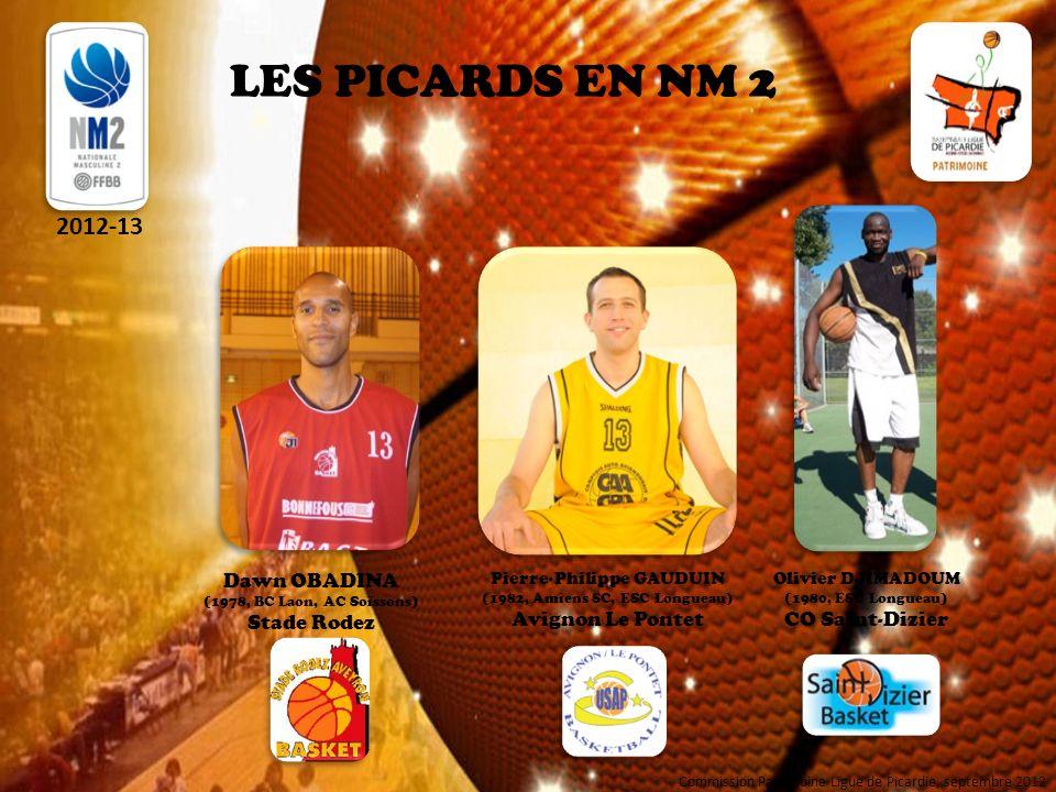 LES PICARDS EN NM 2 2012-13 Steven GANMAVO (1984, BC Vexin-Thelle) Stade Montois Ludovic CHAUVIN (1985, SQBB) Wasselonne Otterswiller SB Lionel LAOUT (1983, ESC Longueau, CO Beauvais) Pornic Basket Nicolas KACZMAROW (1983, Amiens SC, ESC Longueau) Saint-Brieuc Commission Patrimoine Ligue de Picardie, septembre 2012