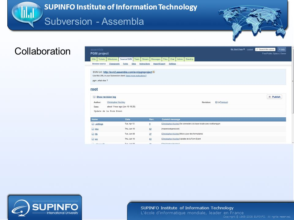 SUPINFO Institute of Information Technology Lécole dinformatique mondiale, leader en France Copyright © 1965-2008 SUPINFO. All rights reserved. Subver