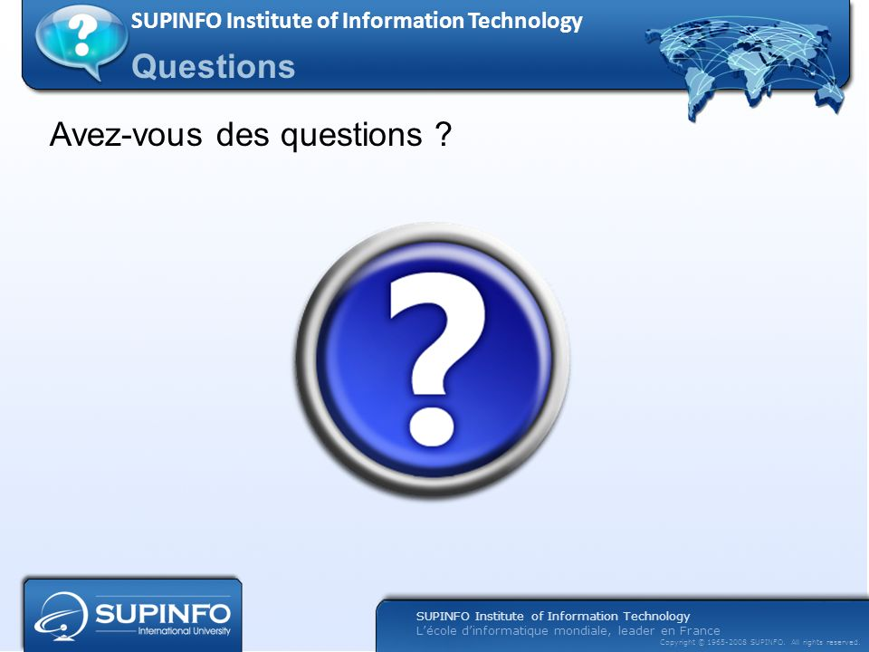 SUPINFO Institute of Information Technology Lécole dinformatique mondiale, leader en France Copyright © 1965-2008 SUPINFO. All rights reserved. Questi